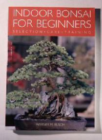 Indoor Bonsai for Beginners - Selection, Care  & Training <br>by Werner M. Busch